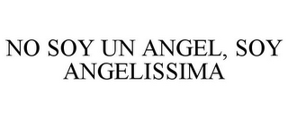 mark for NO SOY UN ANGEL, SOY ANGELISSIMA, trademark #85922933