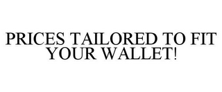 mark for PRICES TAILORED TO FIT YOUR WALLET!, trademark #85923071