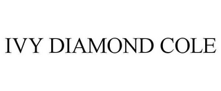 mark for IVY DIAMOND COLE, trademark #85923343