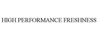mark for HIGH PERFORMANCE FRESHNESS, trademark #85923416