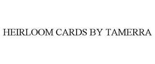mark for HEIRLOOM CARDS BY TAMERRA, trademark #85924202