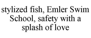 mark for STYLIZED FISH, EMLER SWIM SCHOOL, SAFETY WITH A SPLASH OF LOVE, trademark #85924252