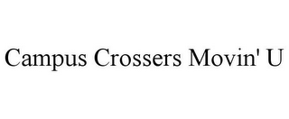 mark for CAMPUS CROSSERS MOVIN' U, trademark #85924458