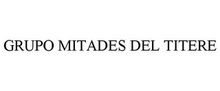 mark for GRUPO MITADES DEL TITERE, trademark #85924660