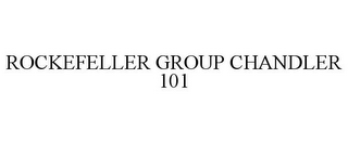 mark for ROCKEFELLER GROUP CHANDLER 101, trademark #85925101