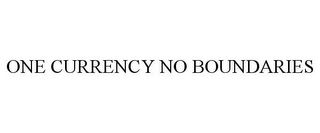 mark for ONE CURRENCY NO BOUNDARIES, trademark #85925257