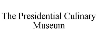 mark for THE PRESIDENTIAL CULINARY MUSEUM, trademark #85925847