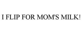mark for I FLIP FOR MOM'S MILK!, trademark #85926554