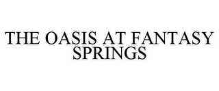 mark for THE OASIS AT FANTASY SPRINGS, trademark #85926806