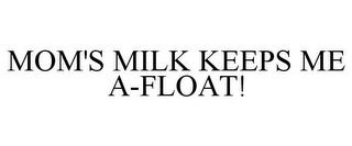 mark for MOM'S MILK KEEPS ME A-FLOAT!, trademark #85926997