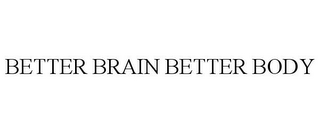 mark for BETTER BRAIN BETTER BODY, trademark #85927177