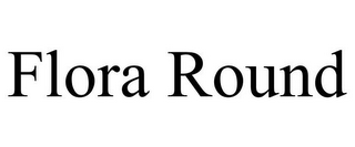 mark for FLORA ROUND, trademark #85927566