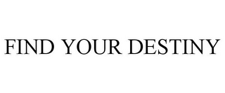 mark for FIND YOUR DESTINY, trademark #85928531
