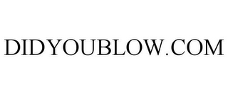 mark for DIDYOUBLOW.COM, trademark #85928695