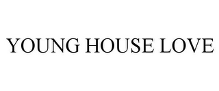 mark for YOUNG HOUSE LOVE, trademark #85928781
