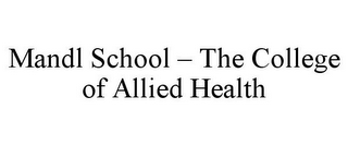 mark for MANDL SCHOOL - THE COLLEGE OF ALLIED HEALTH, trademark #85928994
