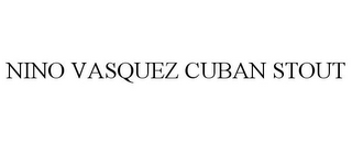 mark for NINO VASQUEZ CUBAN STOUT, trademark #85929787