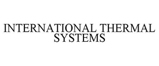 mark for INTERNATIONAL THERMAL SYSTEMS, trademark #85930723