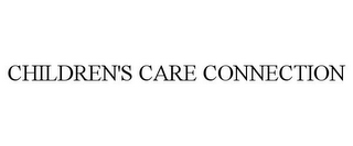 mark for CHILDREN'S CARE CONNECTION, trademark #85930865