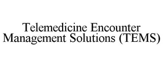 mark for TELEMEDICINE ENCOUNTER MANAGEMENT SOLUTIONS (TEMS), trademark #85931220