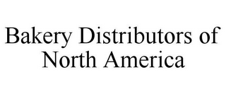 mark for BAKERY DISTRIBUTORS OF NORTH AMERICA, trademark #85931454