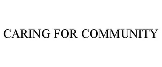 mark for CARING FOR COMMUNITY, trademark #85931462
