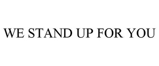 mark for WE STAND UP FOR YOU, trademark #85931763