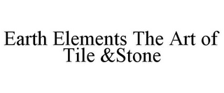 mark for EARTH ELEMENTS THE ART OF TILE &STONE, trademark #85932267