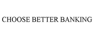 mark for CHOOSE BETTER BANKING, trademark #85932910