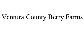 mark for VENTURA COUNTY BERRY FARMS, trademark #85933753