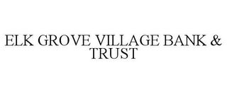 mark for ELK GROVE VILLAGE BANK & TRUST, trademark #85933871