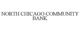 mark for NORTH CHICAGO COMMUNITY BANK, trademark #85933898