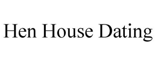 mark for HEN HOUSE DATING, trademark #85934157