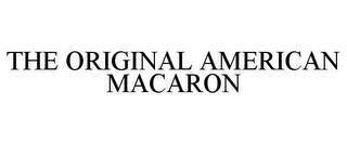 mark for THE ORIGINAL AMERICAN MACARON, trademark #85934362