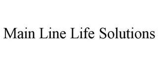 mark for MAIN LINE LIFE SOLUTIONS, trademark #85934495