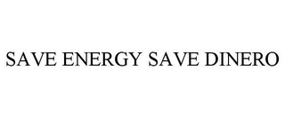 mark for SAVE ENERGY SAVE DINERO, trademark #85934513