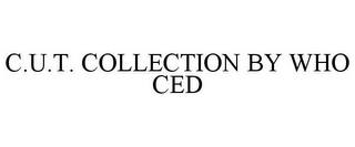 mark for C.U.T. COLLECTION BY WHO CED, trademark #85934741