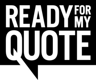 mark for READY FOR MY QUOTE, trademark #85935056