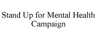 mark for STAND UP FOR MENTAL HEALTH CAMPAIGN, trademark #85935291