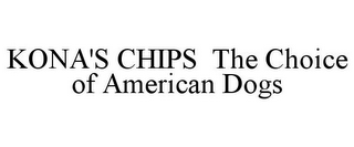 mark for KONA'S CHIPS THE CHOICE OF AMERICAN DOGS, trademark #85936313
