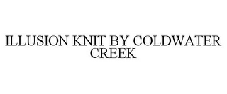 mark for ILLUSION KNIT BY COLDWATER CREEK, trademark #85936371