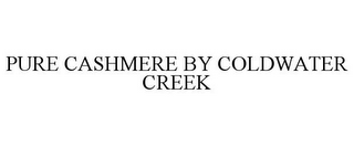 mark for PURE CASHMERE BY COLDWATER CREEK, trademark #85936377