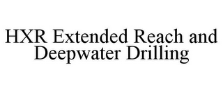 mark for HXR EXTENDED REACH AND DEEPWATER DRILLING, trademark #85937162