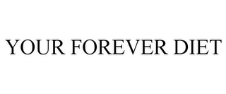 mark for YOUR FOREVER DIET, trademark #85937307