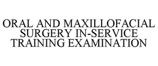 mark for ORAL AND MAXILLOFACIAL SURGERY IN-SERVICE TRAINING EXAMINATION, trademark #85937935