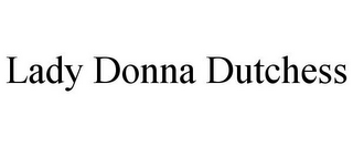 mark for LADY DONNA DUTCHESS, trademark #85938380