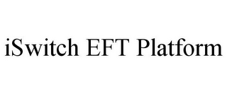 mark for ISWITCH EFT PLATFORM, trademark #85939291