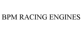 mark for BPM RACING ENGINES, trademark #85939296