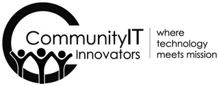 mark for C COMMUNITYIT INNOVATORS WHERE TECHNOLOGY MEETS MISSION, trademark #85939369