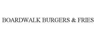 mark for BOARDWALK BURGERS & FRIES, trademark #85940068